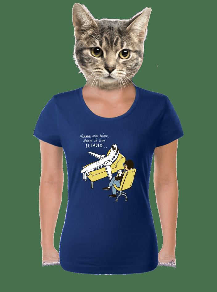Všichni jsou blázni dámské tričko